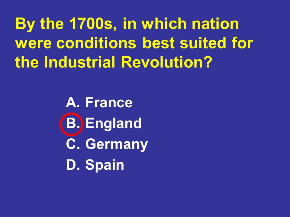 By the 1700s, in which nation were conditions best suited for the Industrial Revolution