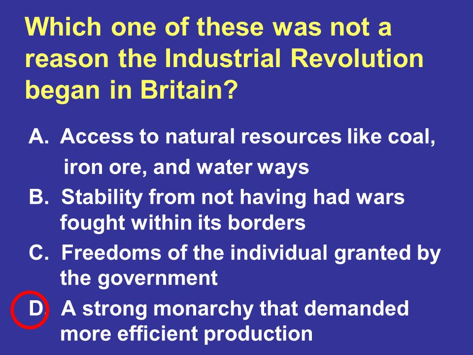 Which one of these was not a reason the Industrial Revolution began in Britain