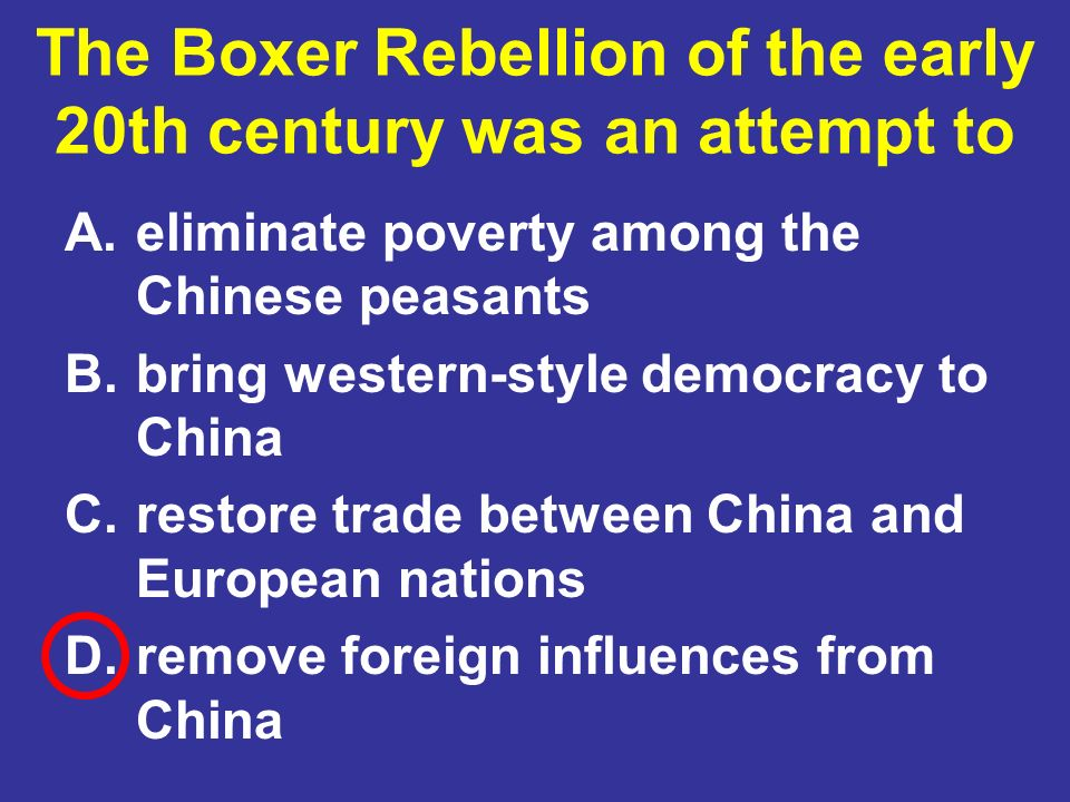 The Boxer Rebellion of the early 20th century was an attempt to