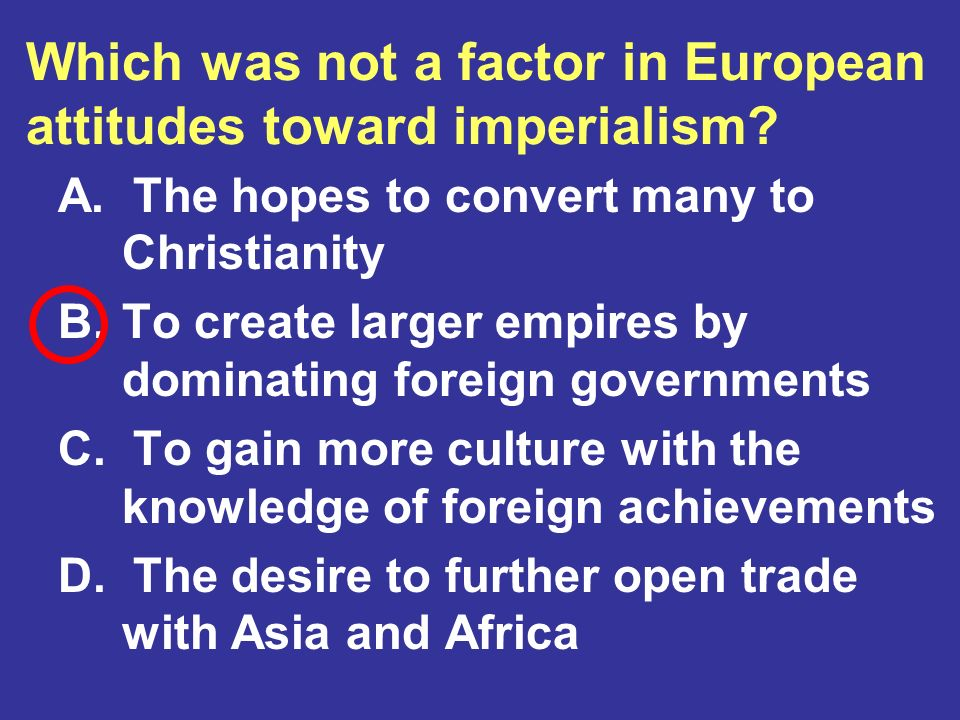 Which was not a factor in European attitudes toward imperialism