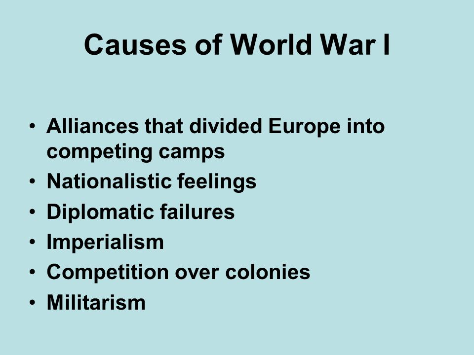 Causes of World War I Alliances that divided Europe into competing camps. Nationalistic feelings. Diplomatic failures.