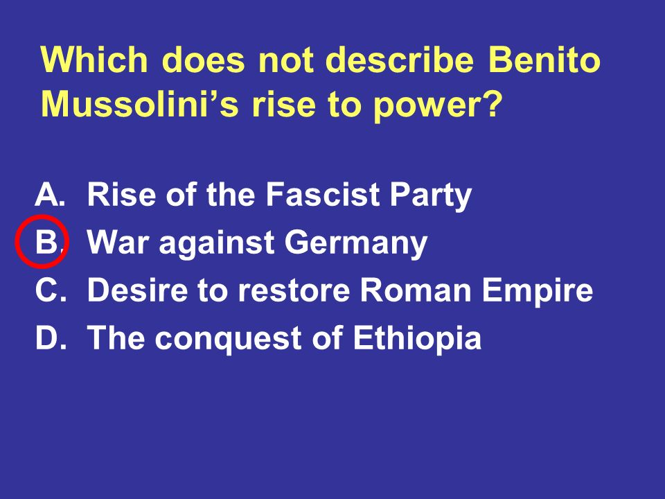Which does not describe Benito Mussolini's rise to power