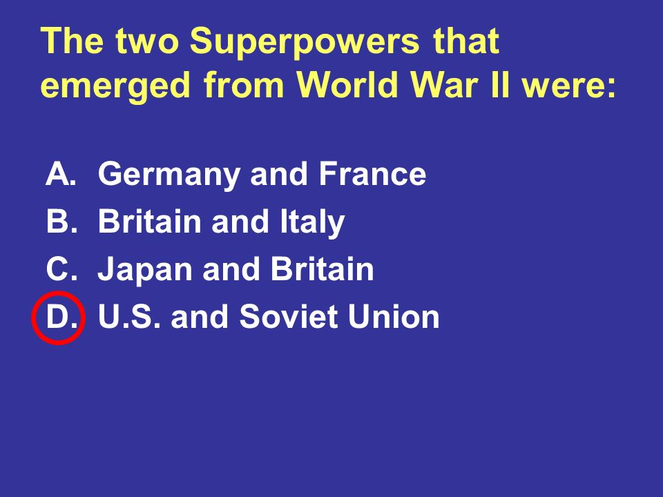 The two Superpowers that emerged from World War II were: