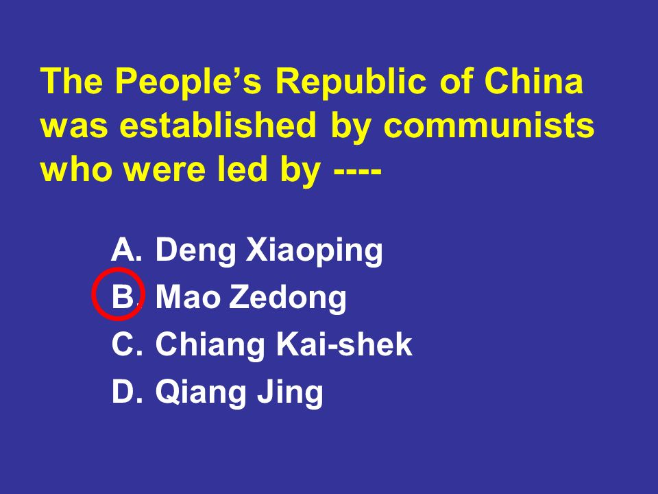 The People's Republic of China was established by communists who were led by ----