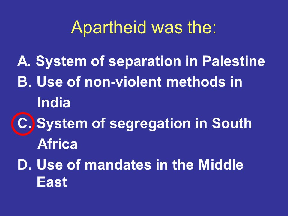 Apartheid was the: A. System of separation in Palestine