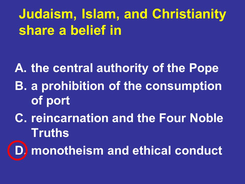 Judaism, Islam, and Christianity share a belief in