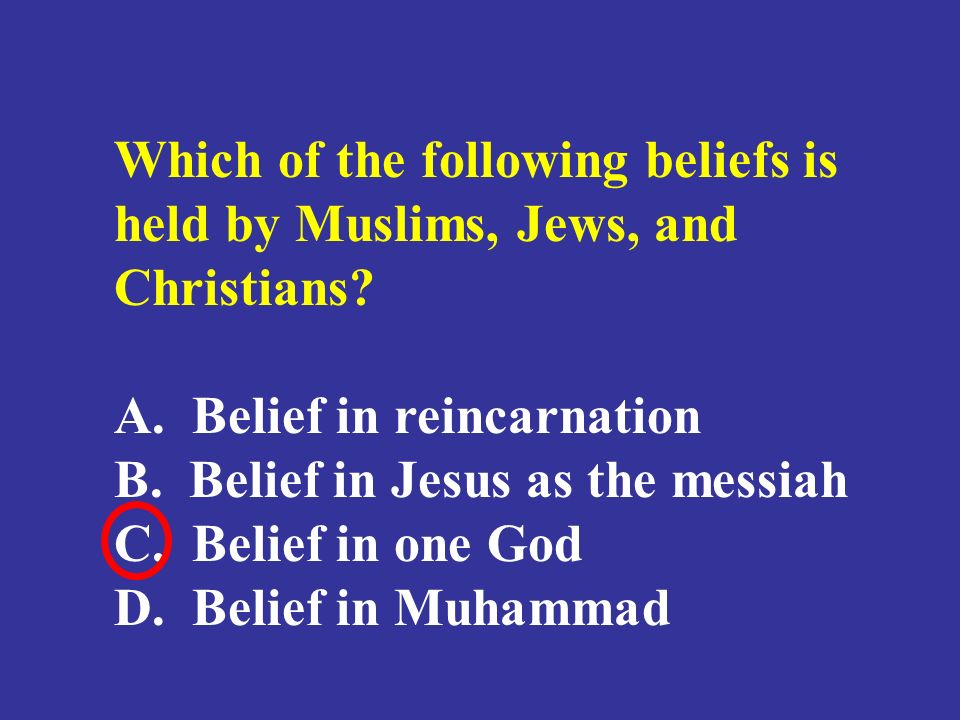 Which of the following beliefs is held by Muslims, Jews, and Christians