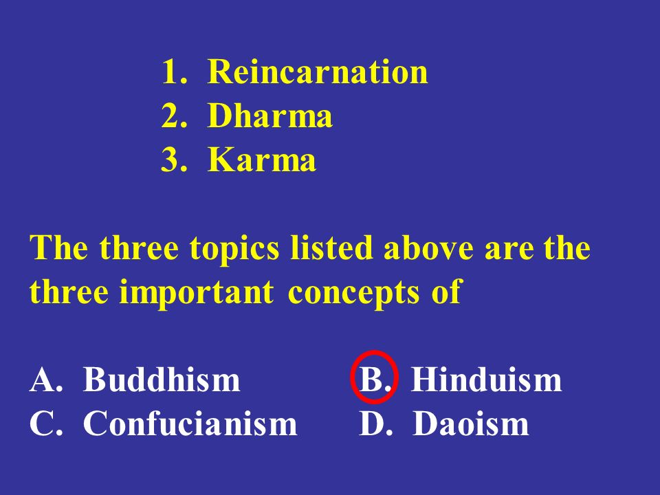 1. Reincarnation 2. Dharma. 3. Karma. The three topics listed above are the three important concepts of.