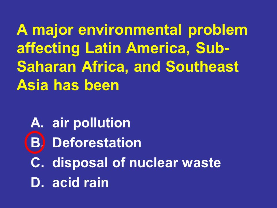 A major environmental problem affecting Latin America, Sub-Saharan Africa, and Southeast Asia has been