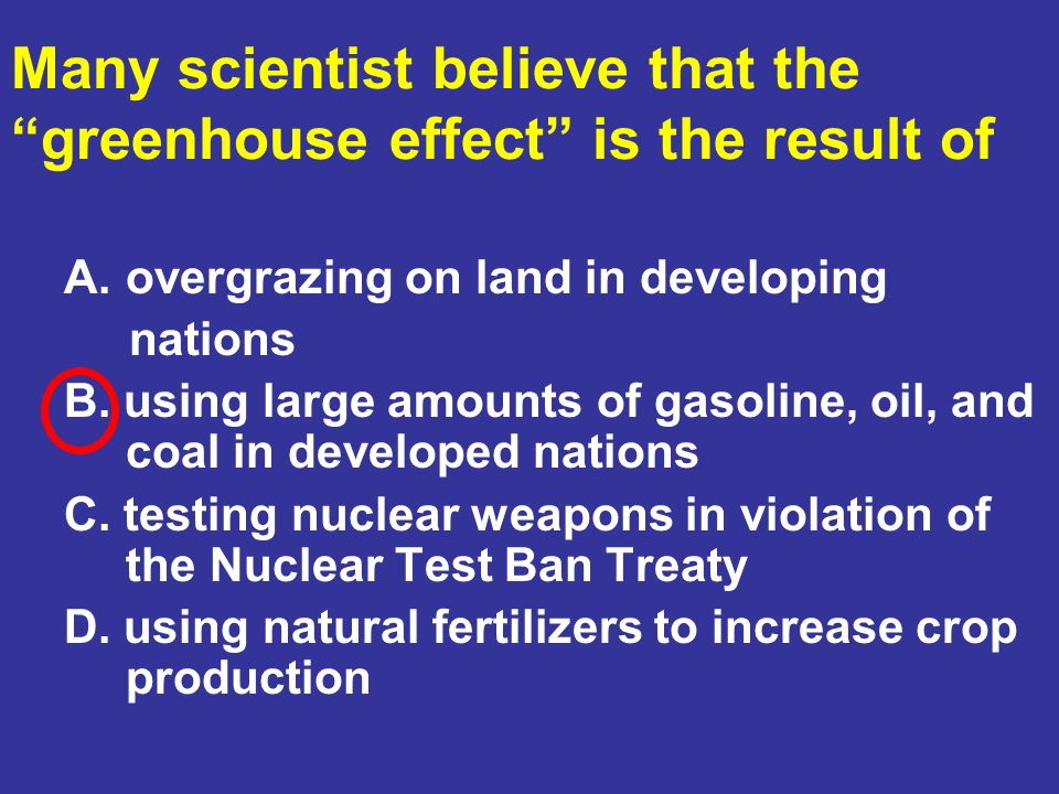 Many scientist believe that the greenhouse effect is the result of