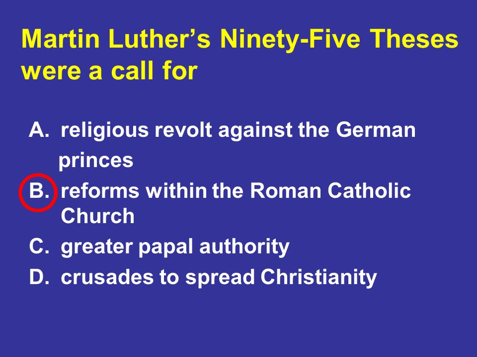Martin Luther's Ninety-Five Theses were a call for