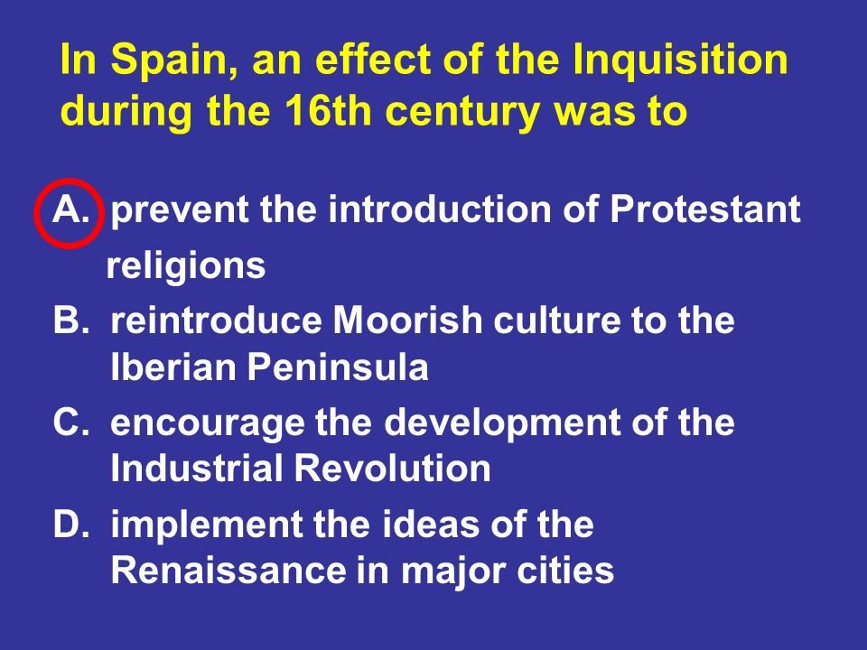 In Spain, an effect of the Inquisition during the 16th century was to