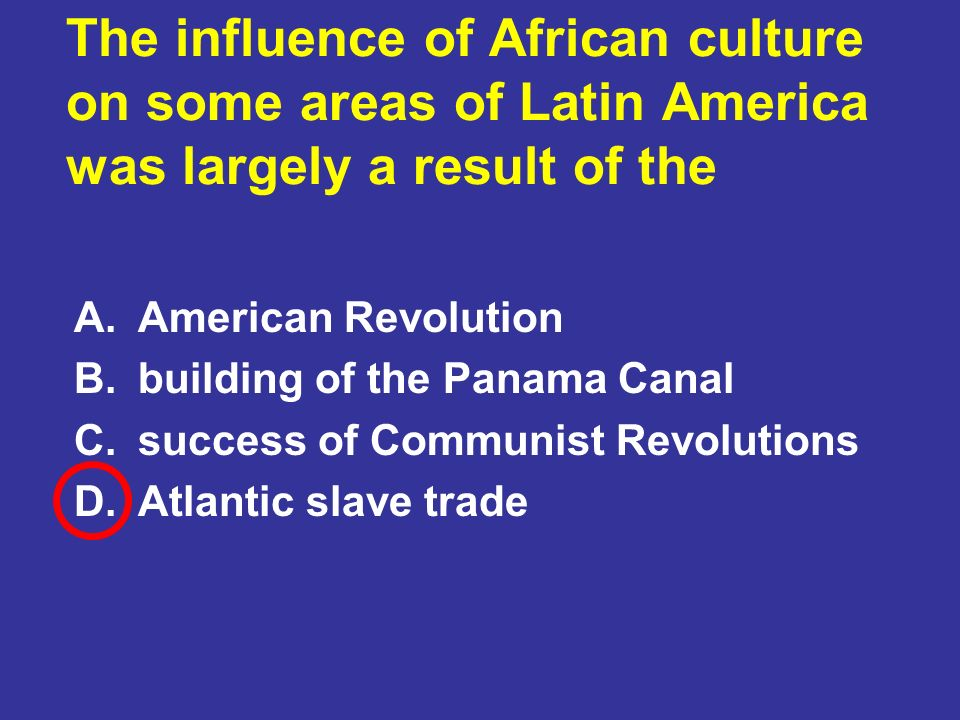 The influence of African culture on some areas of Latin America was largely a result of the