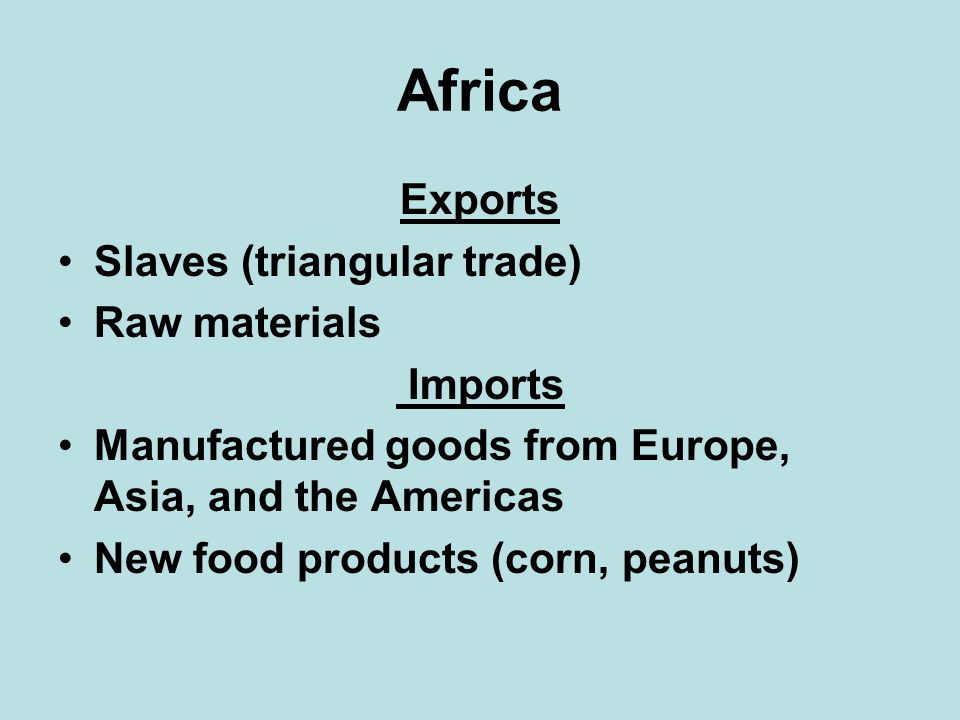 Africa Exports Slaves (triangular trade) Raw materials Imports