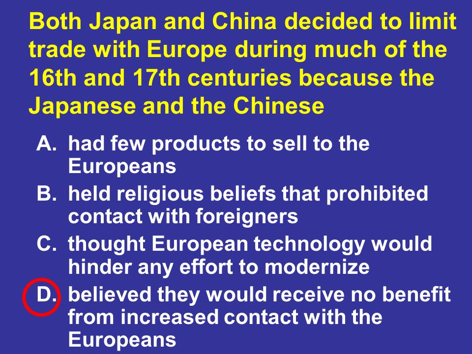 Both Japan and China decided to limit trade with Europe during much of the 16th and 17th centuries because the Japanese and the Chinese