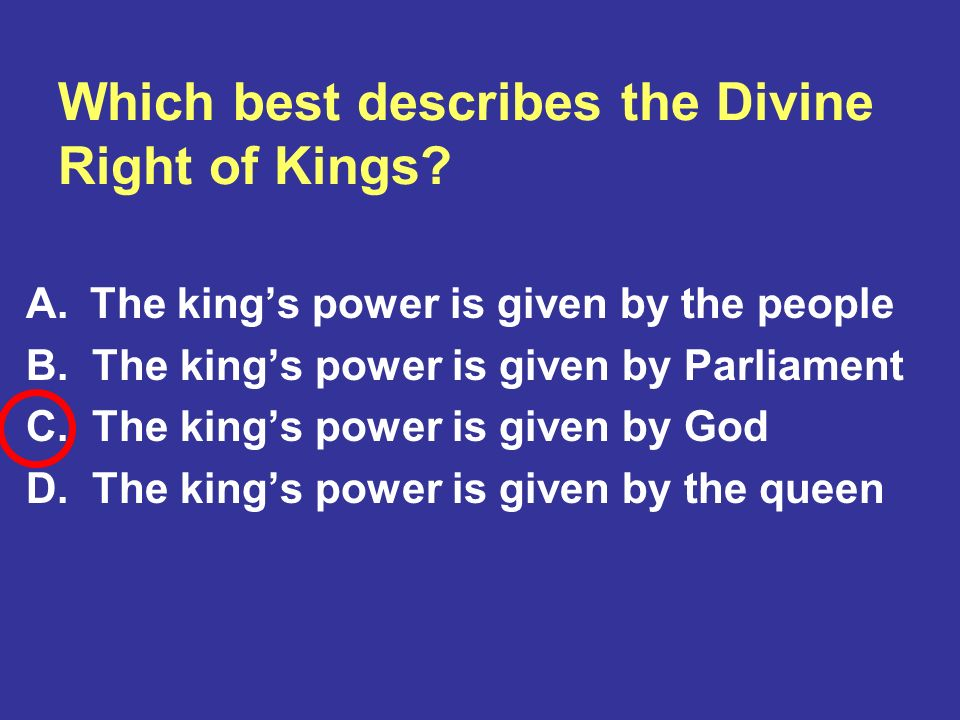 Which best describes the Divine Right of Kings