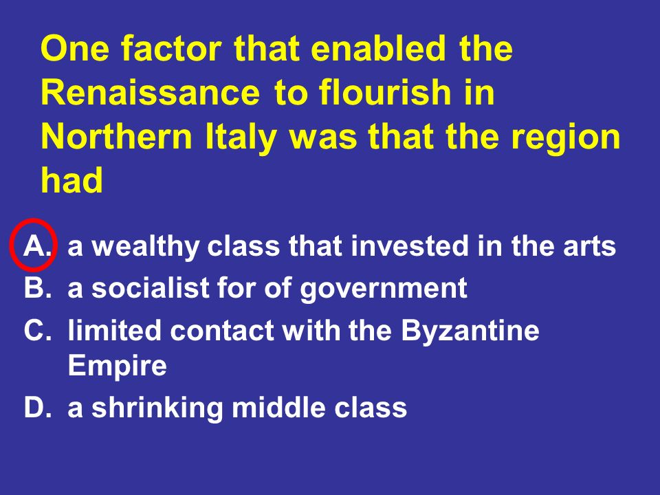 One factor that enabled the Renaissance to flourish in Northern Italy was that the region had