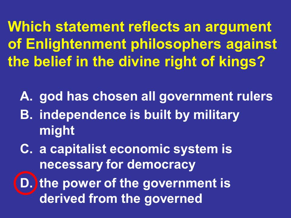 Which statement reflects an argument of Enlightenment philosophers against the belief in the divine right of kings