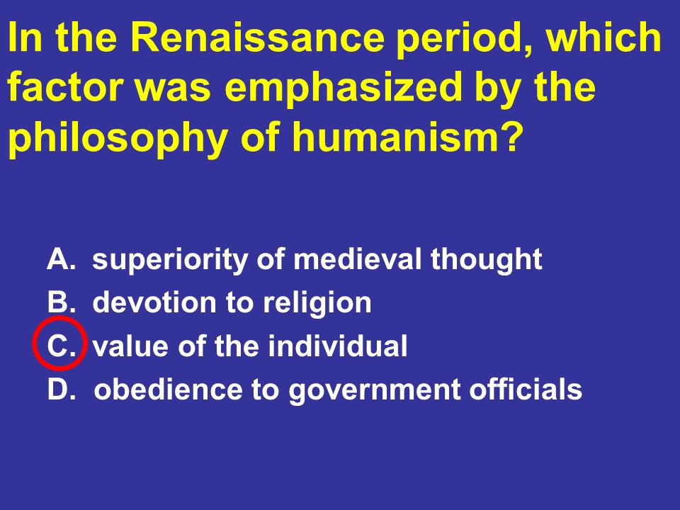 In the Renaissance period, which factor was emphasized by the philosophy of humanism