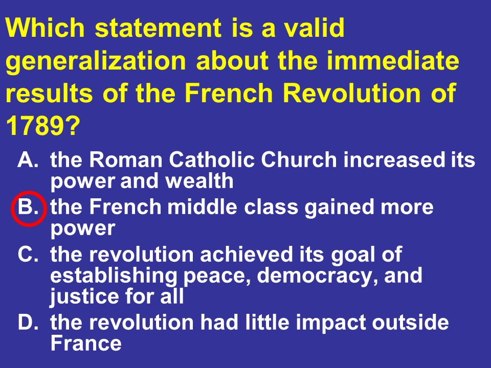 Which statement is a valid generalization about the immediate results of the French Revolution of 1789