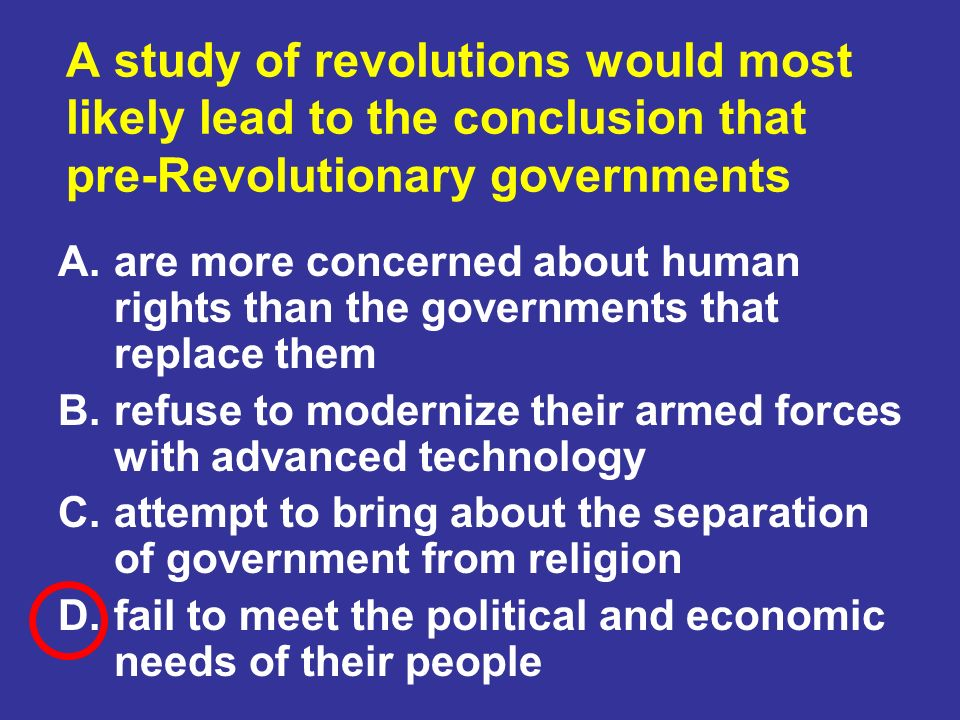 A study of revolutions would most likely lead to the conclusion that pre-Revolutionary governments