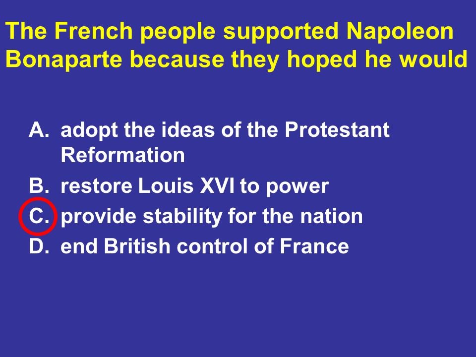 The French people supported Napoleon Bonaparte because they hoped he would
