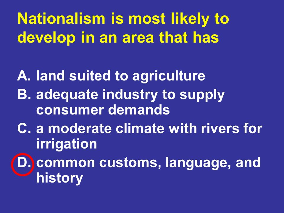 Nationalism is most likely to develop in an area that has