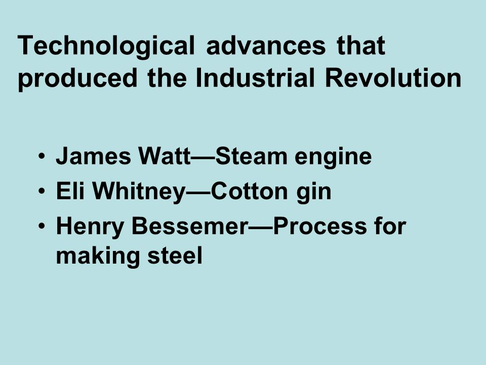 Technological advances that produced the Industrial Revolution