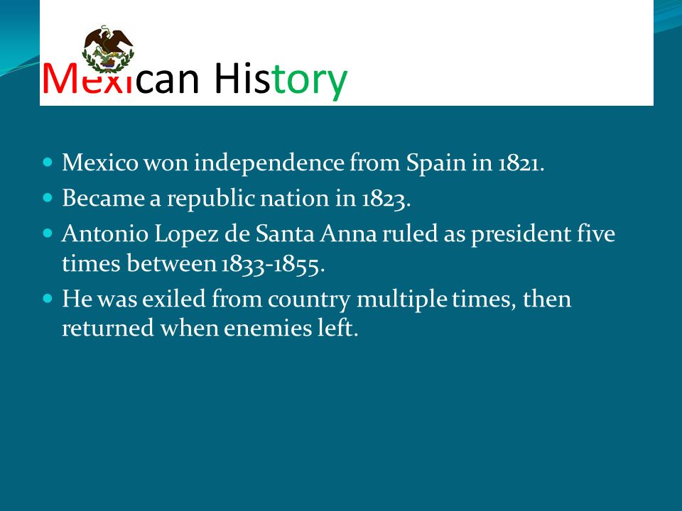 Mexican History Mexico won independence from Spain in 1821.