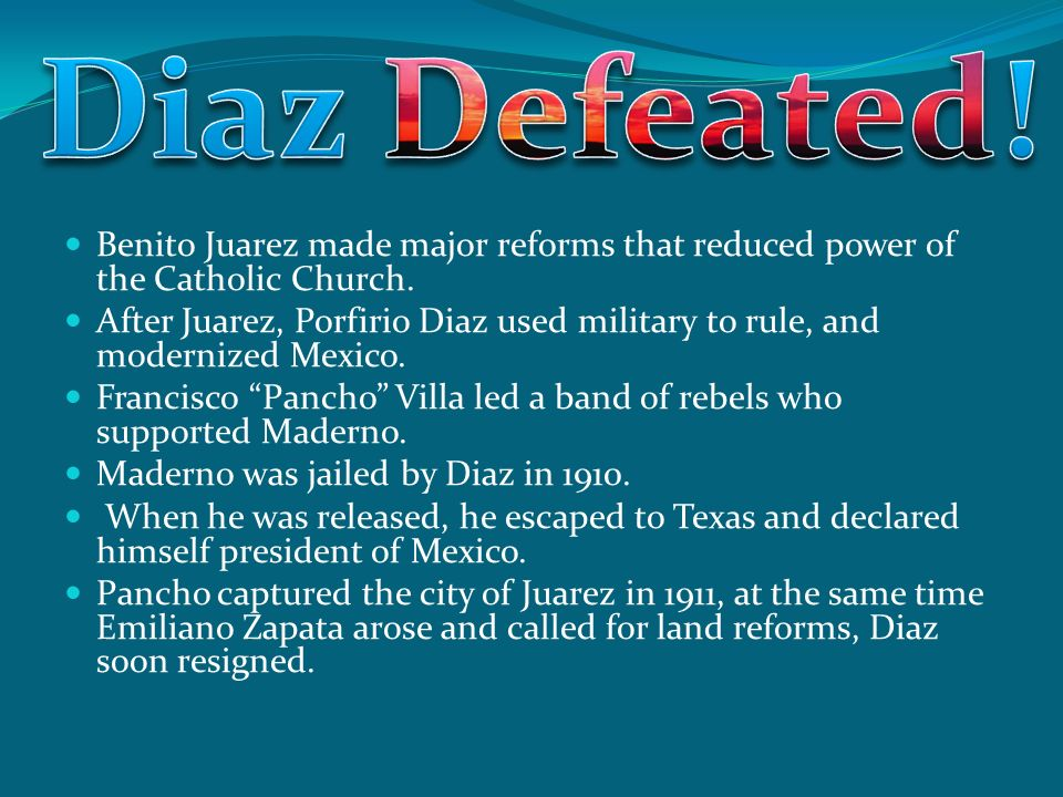 Diaz Defeated! Benito Juarez made major reforms that reduced power of the Catholic Church.