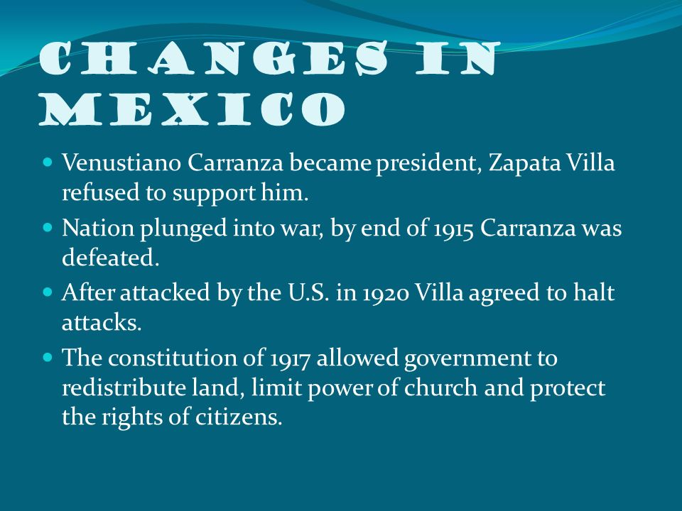 Changes in Mexico Venustiano Carranza became president, Zapata Villa refused to support him.