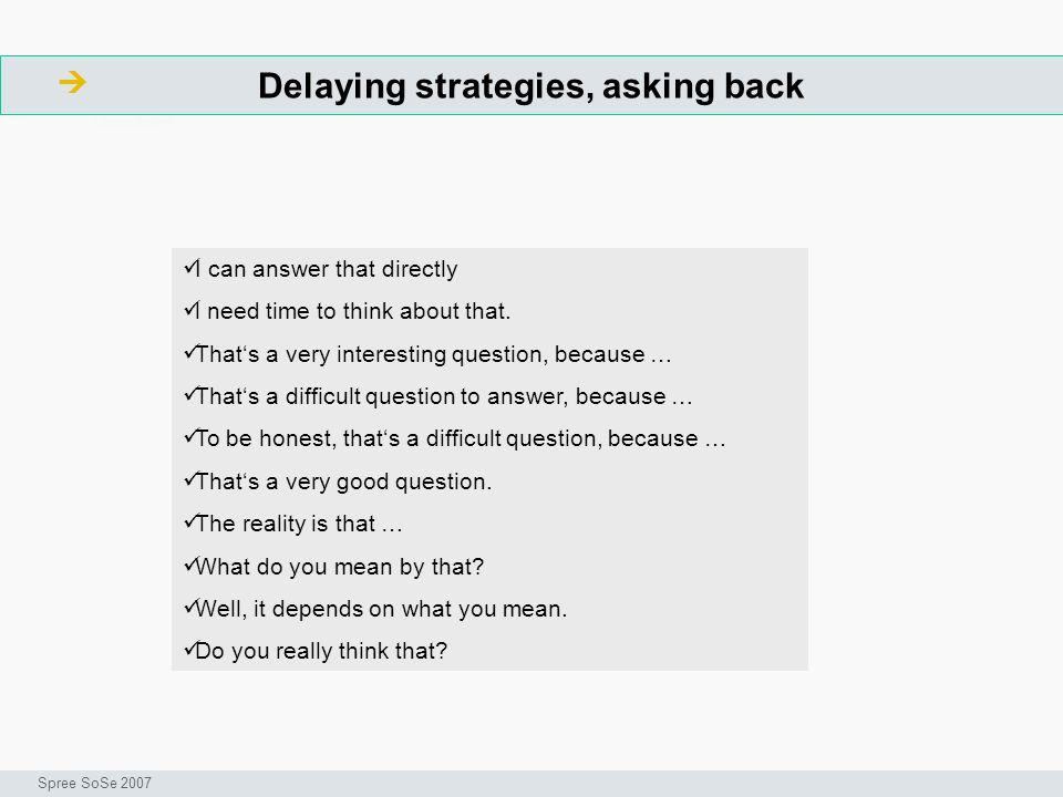 Delaying strategies, asking back