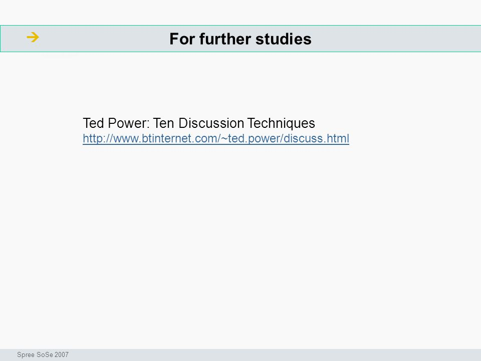 For further studies  Ted Power: Ten Discussion Techniques