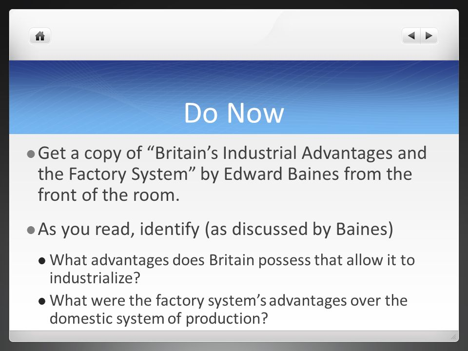 Do Now Get a copy of Britain's Industrial Advantages and the Factory System by Edward Baines from the front of the room.
