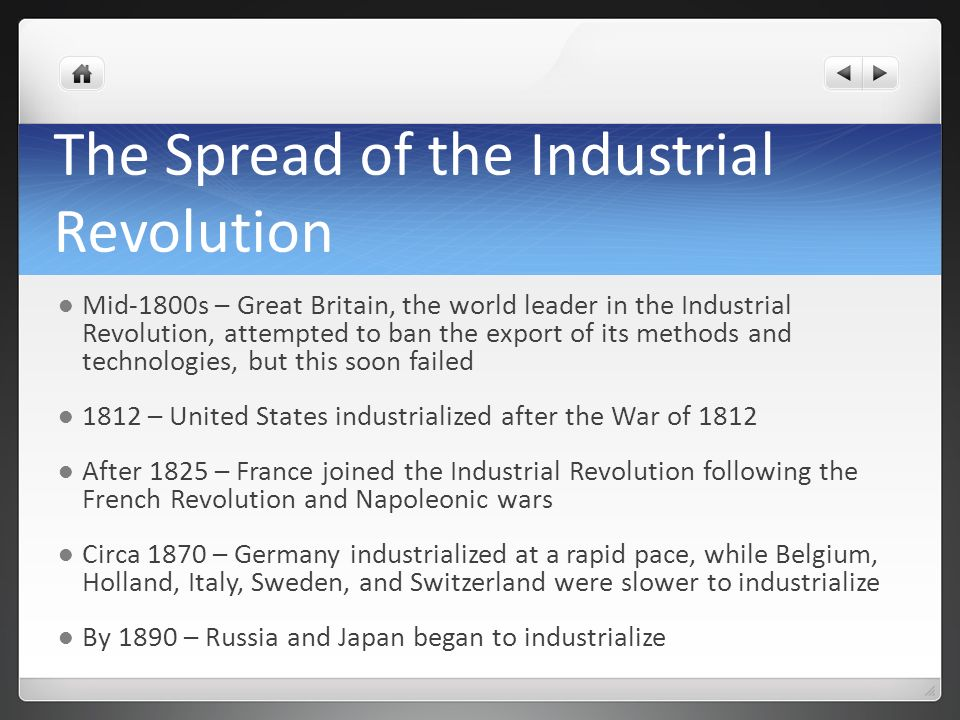 the spread of the industrial revolution around the world In the late 19th century, industrialization led to harsh working conditions in the united states as the inventions and methods of the industrial revolution spread around the world, they brought many important changes.
