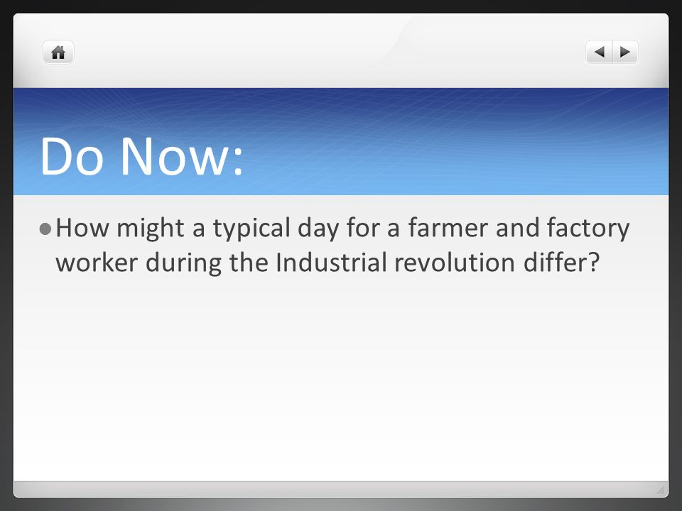 Do Now: How might a typical day for a farmer and factory worker during the Industrial revolution differ