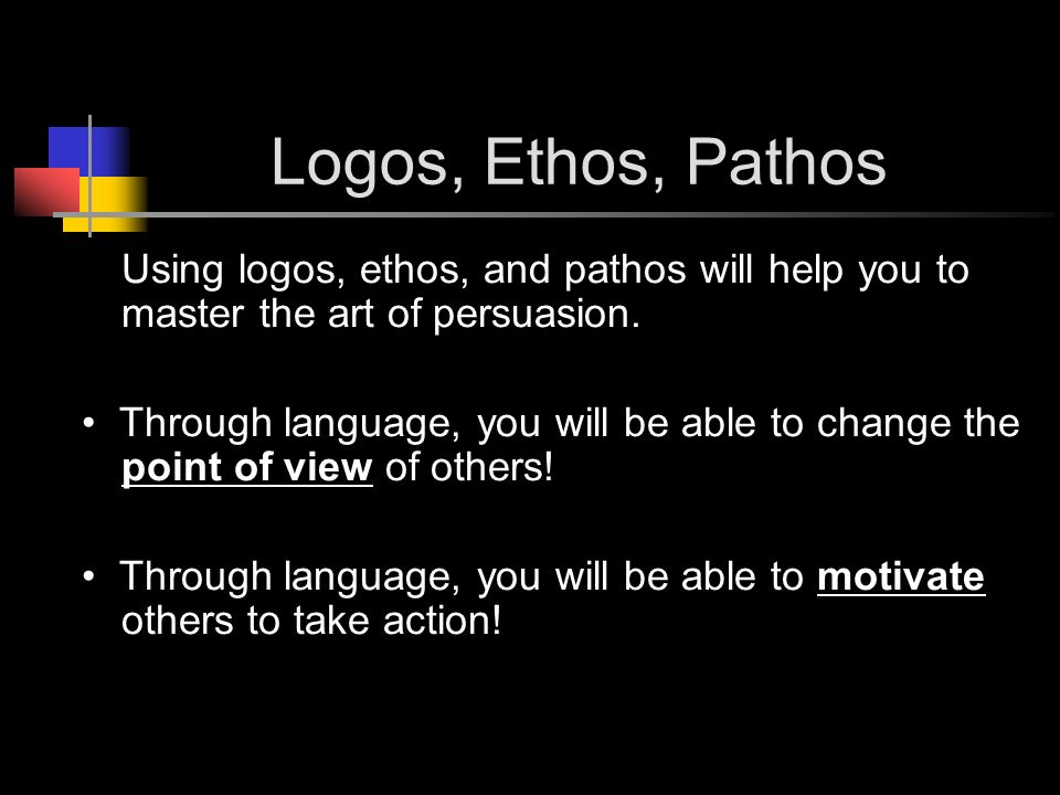 ethos logos pathos three ways to Logos ethos pathos 1 aristotle's three ways to persuade logos ethos pathos 2 today's objectives analyze a persuasive advertisement for its use of ethos, pathos and logos essential questions what is the main idea in the persuasive excerpt.