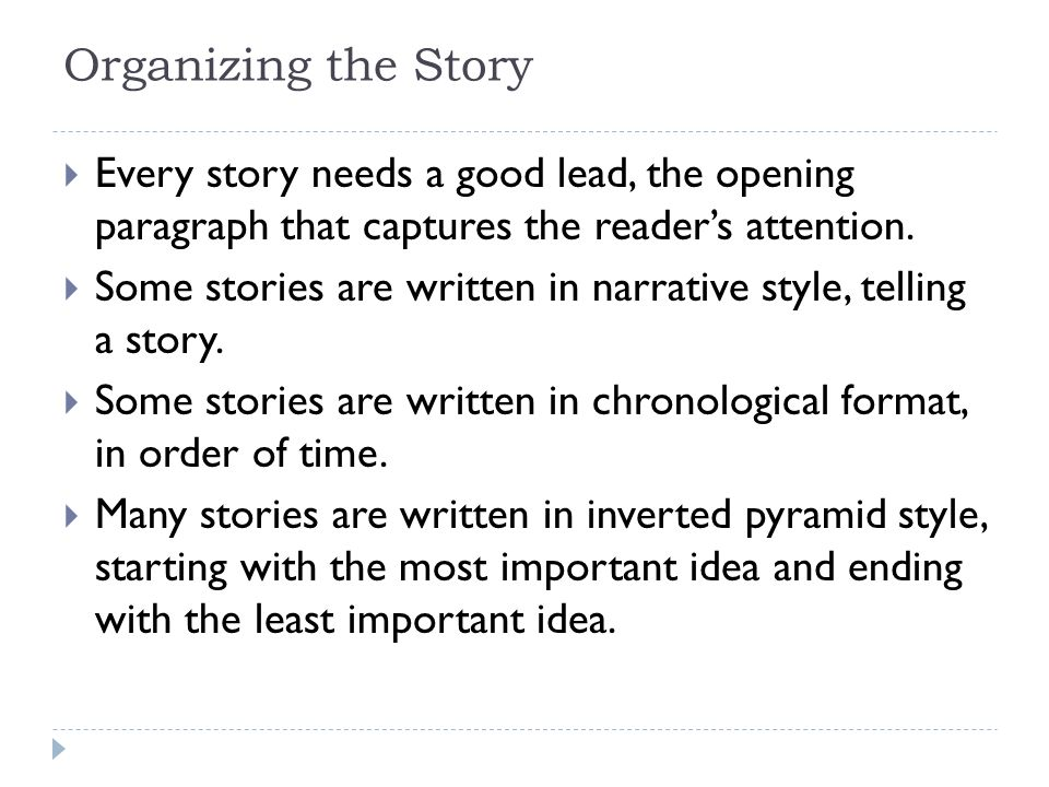 Organizing the Story Every story needs a good lead, the opening paragraph that captures the reader's attention.