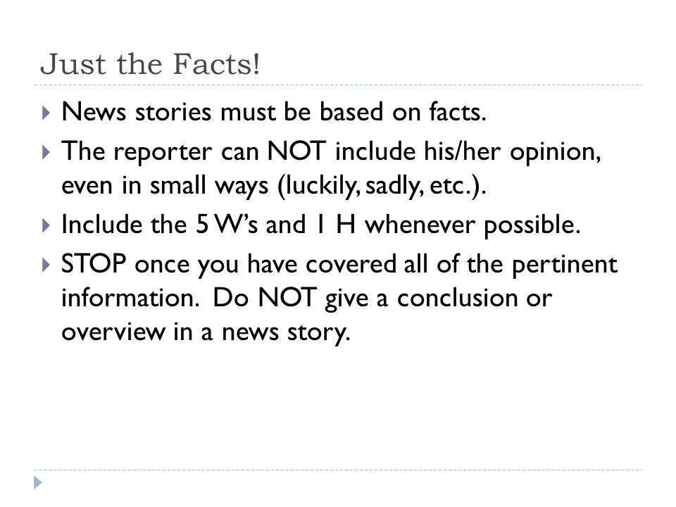 Just the Facts! News stories must be based on facts.