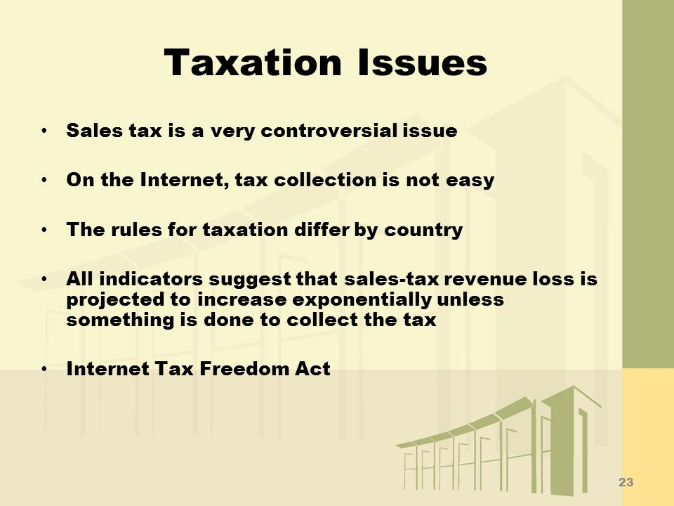 Taxation Issues Sales tax is a very controversial issue