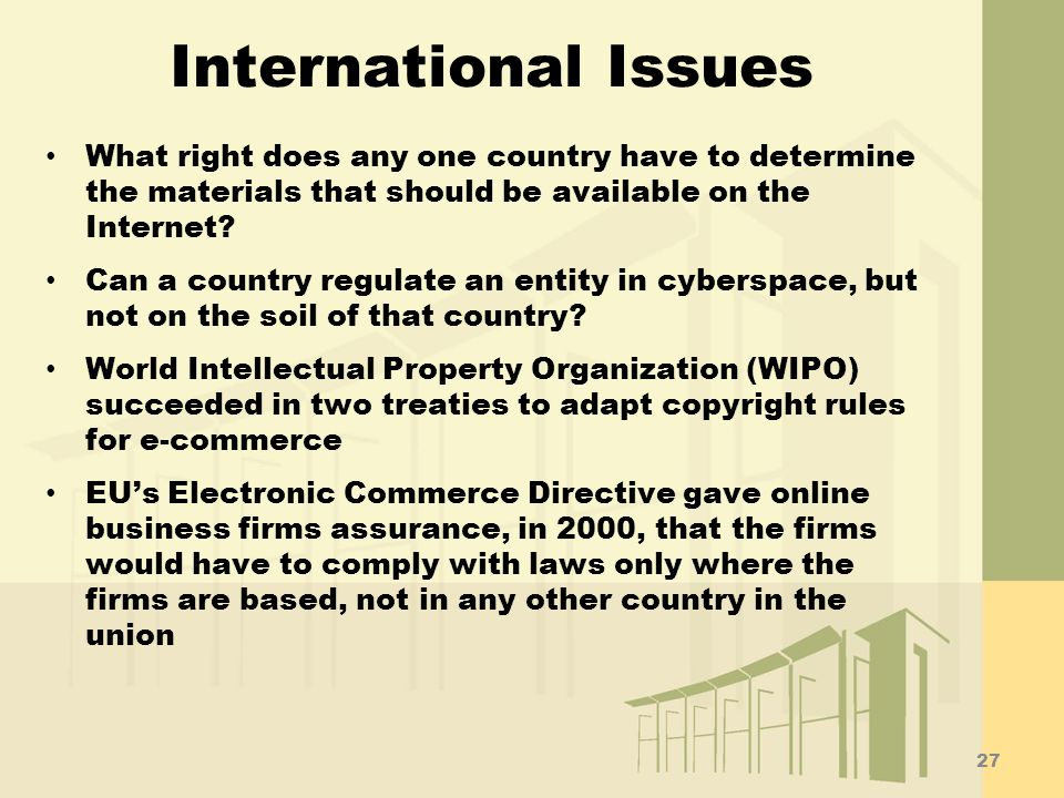 International Issues What right does any one country have to determine the materials that should be available on the Internet