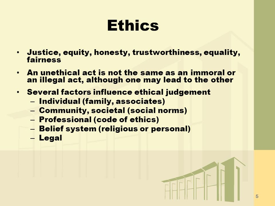 Ethics Justice, equity, honesty, trustworthiness, equality, fairness