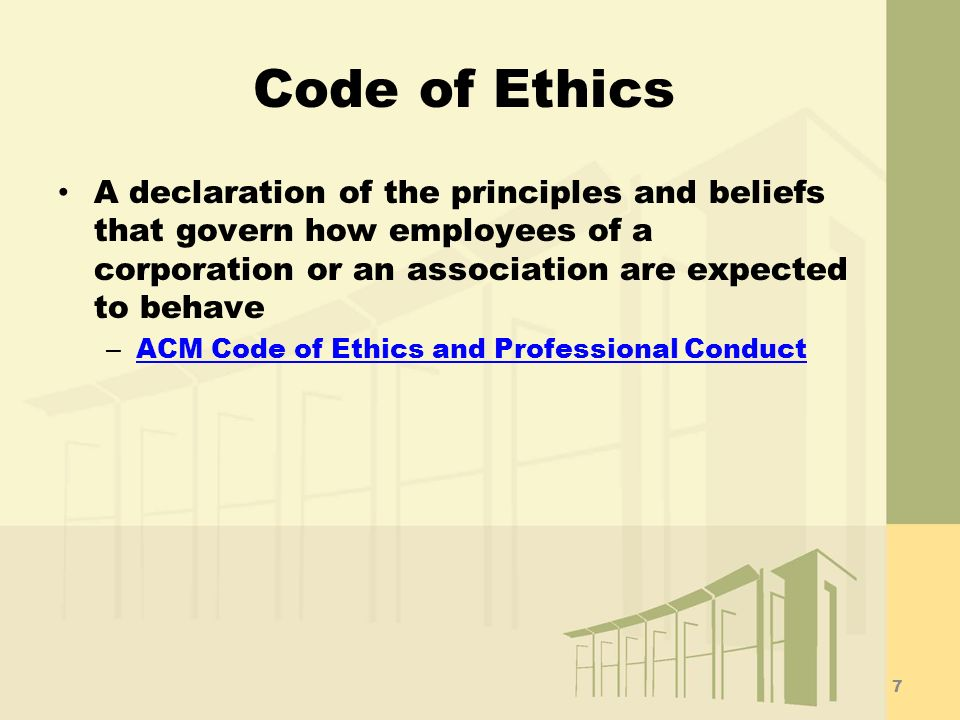 Code of Ethics A declaration of the principles and beliefs that govern how employees of a corporation or an association are expected to behave.