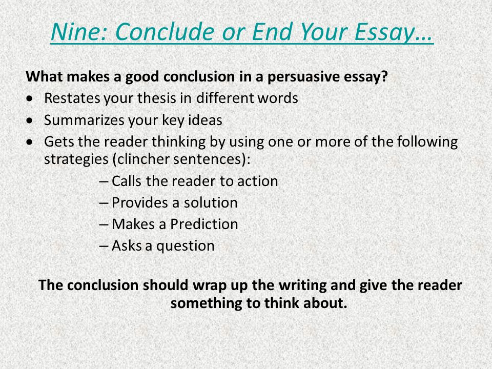 good conclusions for persuasive essays Persuasive essays often use the conclusion as a last appeal to the audience learning how to write a persuasive essay is an essential skill that people use every day in fields from business to law to media and entertainment.