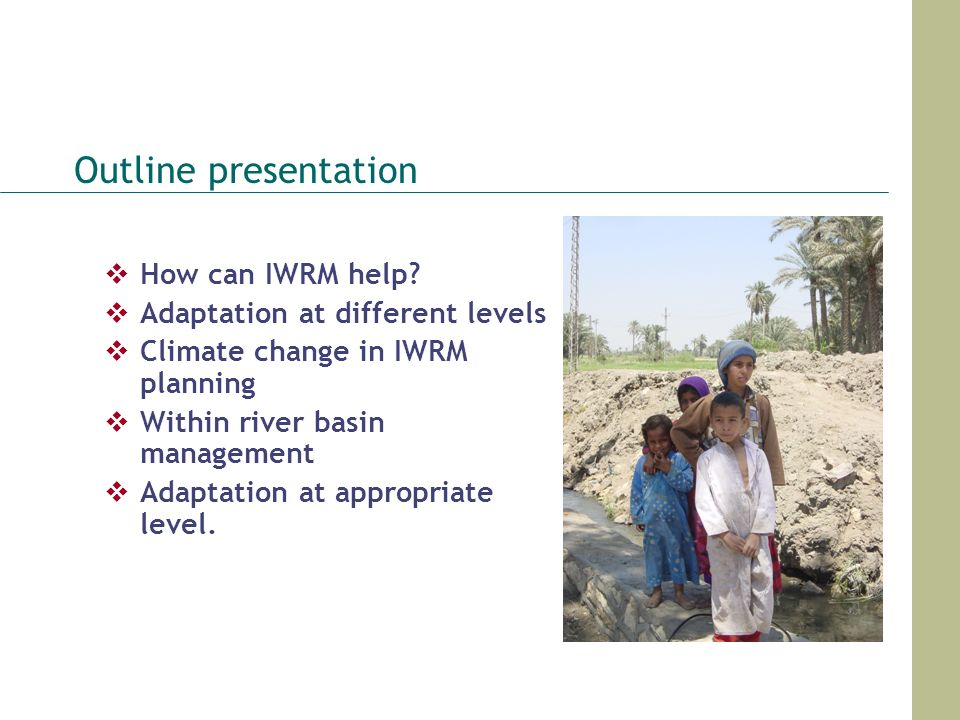 Outline presentation How can IWRM help Adaptation at different levels
