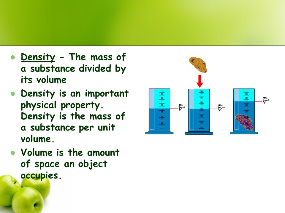 Density - The mass of a substance divided by its volume