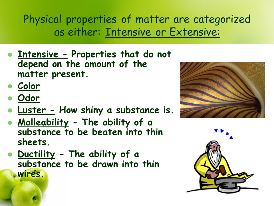 Physical properties of matter are categorized as either: Intensive or Extensive: