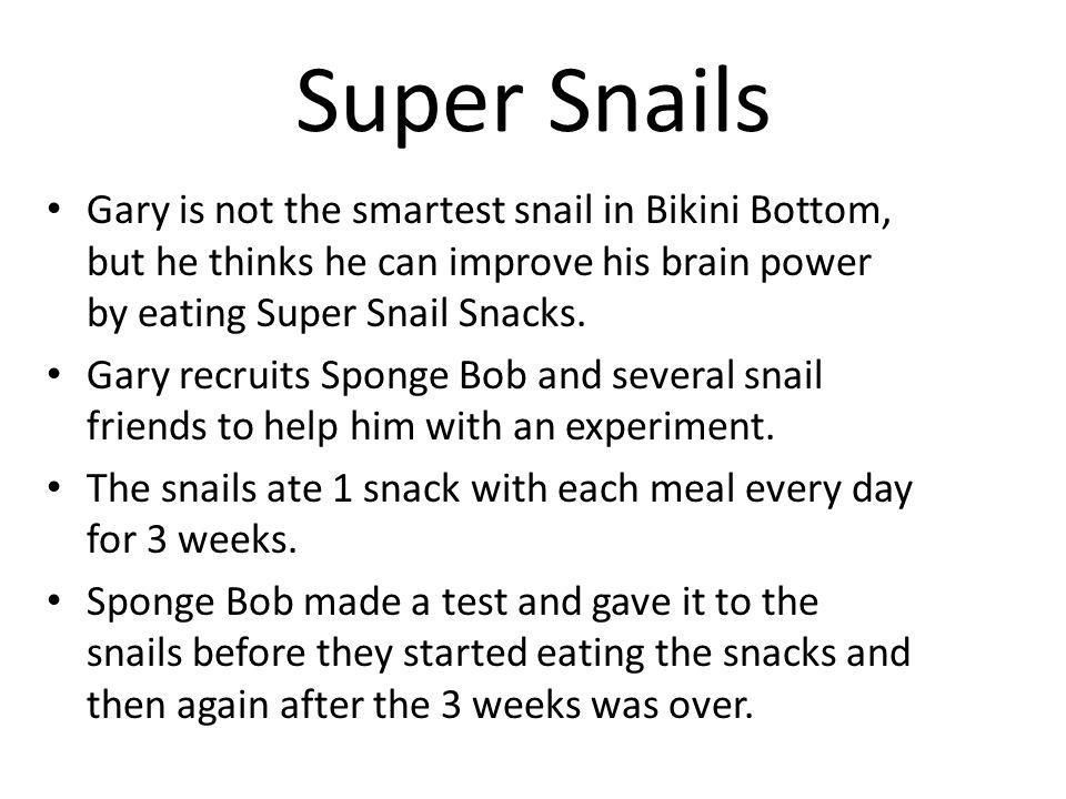 Super Snails Gary is not the smartest snail in Bikini Bottom, but he thinks he can improve his brain power by eating Super Snail Snacks.