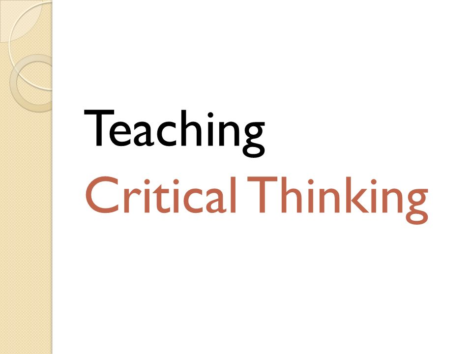 instructional strategies for critical thinking Students nowadays are experiencing an education system which rapidly changes from time to time through implementation of many educational technologies learning strategies, teaching processes and roles of teachers, students, parents and administrators have been upgrading continually in accordance.