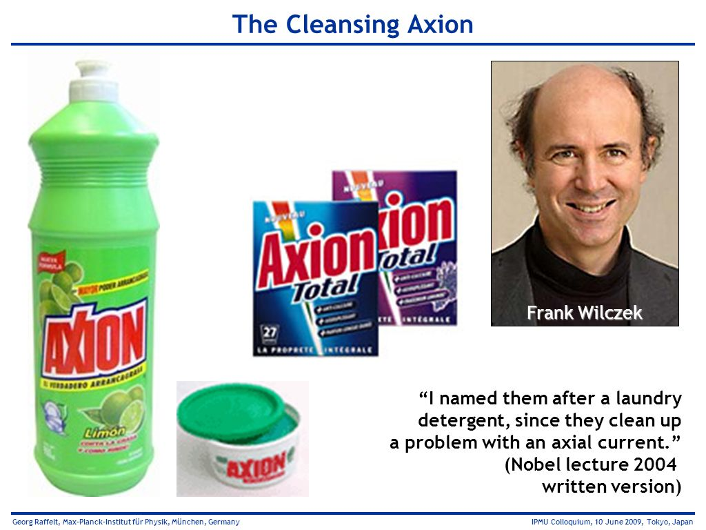 The Cleansing Axion Frank Wilczek I named them after a laundry